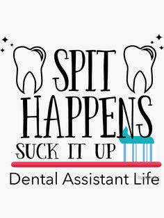 Dental Assistant Funny Design - Spit Happens Suck It Up Dental Assistant Life Sticker by kudostees Dental Hygienist Jobs, Dental Assistant Humor, Dental Hygiene School, Dental Technician, Dentist Humor, Dental Life, Dental Art, Dental Shirts, Dental Jokes