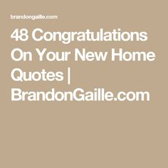 48 Congratulations On Your New Home Quotes | BrandonGaille.com