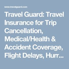 Travel Guard: Travel Insurance for Trip Cancellation, Medical/Health & Accident Coverage, Flight Delays, Hurricane and Tropical Storms from TravelGuard.com