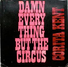 Damn Everything But The Circus................ by Sister Corita Kent