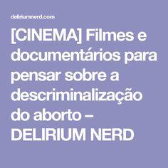 [CINEMA] Filmes e documentários para pensar sobre a descriminalização do aborto – DELIRIUM NERD