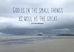 God is in the small things as well as the great. #cdff #christianinspirations #christianquotes