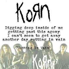 Rotting In Vain #KoRn #KoRnFamily #KoRnFans Korn Lyrics, Song Lyric Quotes, Music Lyrics, Metallica Quotes, Metal Music Quotes, Good Music, My Music, Jonathan Davis, Artist Quotes