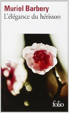 L'elegance du herisson (The Elegance of the Hedgehog) par Muriel Barbery. Love Reading, Reading Lists, Book Lists, Books To Read, My Books, Muriel, Lectures, True Friends, Book Authors