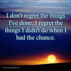 Make sure you don't regret anything