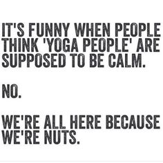 We yoga people are all nuts