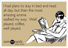 I had plans to stay in bed and read all day, but then the most amazing aroma wafted my way. Well played, coffee, well played. #coffee #quotes @Coffee Lovers Magazine