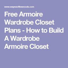 Free Armoire Wardrobe Closet Plans   How To Build A Wardrobe Armoire Closet  | Indoor Storage | Pinterest | Armoire Wardrobe, Armoires And Wardrobes