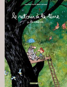 Le Retour à la terre #1 La vraie vie • Jean-Yves Ferri et Manu Larcenet