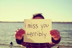 i miss you terribly