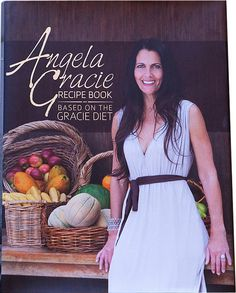 PAPERBACK VERSION $29.95 ANGELA GRACIE RECIPE BOOK BASED ON THE GRACIE DIET