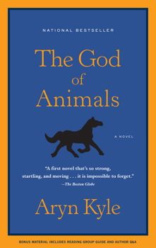 THE GOD OF ANIMALS Aryn Kyle  From an award-winning and talented young novelist comes one of the most exciting fiction debuts in years: a breathtaking and beautiful novel set on a...