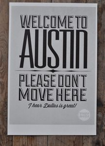 Welcome to Austin, Please don't move here, I hear Dallas is great! t-shirt