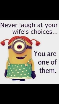 Never laugh at your wife's choices – you are one of them! Ha!