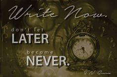 WRITE NOW. don't let LATER become  NEVER. #amwriting #writing #quote #writerslife #writers