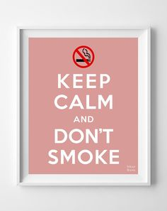 'Keep Calm and Don't Smoke' Print