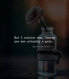 But I realise now losing you was actually a gain. via (http://ift.tt/2BCIPPC)