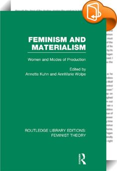 Feminism and Materialism (RLE Feminist Theory)    ::  <P>These original essays are planned to provide a coherent basis for an understanding of women's social and historical situation. This achieved by outlining the foundation of a systematic approach to an analysis of women's relationship to modes of production and reproduction within a materialist framework. The essays, each with a brief editorial introduction, deal with issues and perspectives brought increasingly to the fore in rece...