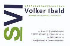 Ibald Volker  Sachverständigenbüro BDSH gepr. Sachverständiger für Elektrotechnik Im Acker 17 D-56332 Oberfell Tel.: 02605 - 96 20 23 Fax.: 02605 - 96 20 24 Mobil.: 0171 177 48 29