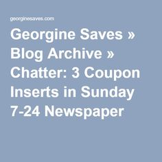 Georgine Saves » Blog Archive » Chatter: 3 Coupon Inserts in Sunday 7-24 Newspaper