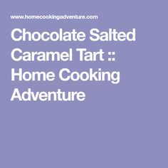 Chocolate Salted Caramel Tart :: Home Cooking Adventure
