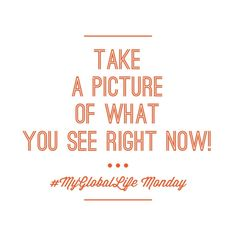Share your answer to today's #MyGlobalLife Monday on Instagram, Facebook or Twitter!
