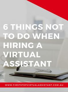 6 things NOT to do when hiring a virtual assistant