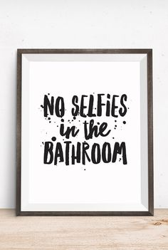 Bathroom Quote, No Selfies in the Bathroom, Printable Art, Inspirational Print, Typography Quote, Digital Download Print, Quote Printables