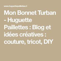 Mon Bonnet Turban - Huguette Paillettes : Blog et idées créatives : couture, tricot, DIY