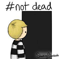 #not dead