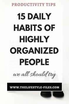 15 daily organizing habits to keep you productive productivity / life hacks / organizing / decluttering