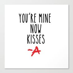 You're mine now, kisses -A Pretty Little Liars (PLL) Canvas Print by Swiftstore