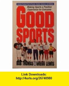 Good Sports Making Sports a Positive Experience for Everyone (9780310482611) Bob Thomas, Gregg Lewis , ISBN-10: 0310482615  , ISBN-13: 978-0310482611 ,  , tutorials , pdf , ebook , torrent , downloads , rapidshare , filesonic , hotfile , megaupload , fileserve