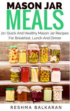 Mason Jar Meals: 21+ Quick And Healthy Mason Jar Recipes For Breakfast, Lunch And Dinner (Mason Jars, Mason Jar Salads, Ready Made Meals) (Mason Jar Meals, Quick and Easy Meals, Mason Jar Salads)