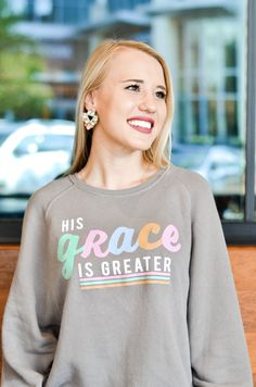 TSL - His Grace is Greater / Crew Color: Grey Airlume combed and ring spun cotton; Polyester S M L Grey Sweatshirt, Graphic Sweatshirt, Purple T Shirts, Shirt Print Design, Cute Comfy Outfits, New Wardrobe, Woman Quotes, Printed Shirts, Lounge Wear