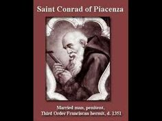 Saint of the Day – 19 February – ST CONRAD OF PIACENZA T.O.S.F – (1290-1351) – Franciscan tertiary, pilgrim and hermit – Patron of cure of hernias, Cities and Diocese of Noto and Calendasco, Sicily............