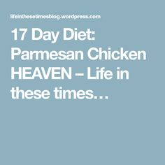 17 Day Diet: Parmesan Chicken HEAVEN – Life in these times…
