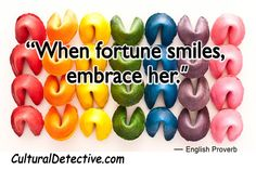 """When fortune smiles, embrace her."" — English Proverb  CulturalDetective.com"