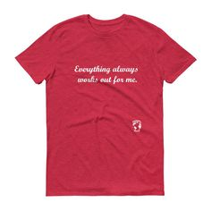 Everything Always Works Out for Me Short Sleeve T-Shirt