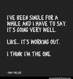 #Funny Being Single #Quote #lol - via www.FunnyOnlinePictures.com. This is to cute. I was single for 7 Years and I loved it. Being single is def not a bad thing.