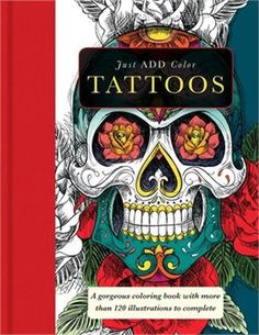 Book Just Add Color: Tattoos: A Gorgeous Coloring Book with More than 120 Illustrations to Complete by Carlton Publishing Group