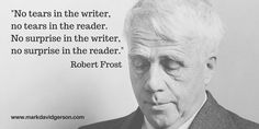 Robert Frost, reminding us that literature should be moving. Robert Frost, Never Too Late, Writing Tips, Einstein, Dreaming Of You, Laughter, How To Find Out, Literature, Writer