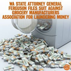 WA State Attorney General Ferguson Files Suit Against Grocery Manufacturers Association For Laundering Money. More Here: http://www.cornucopia.org/2013/10/corporate-secrets-anti-522-campaign-planned