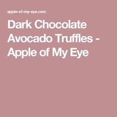 Dark Chocolate Avocado Truffles - Apple of My Eye