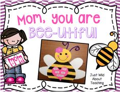 Just Wild About Teaching - Mom, You are Bee-Utiful!