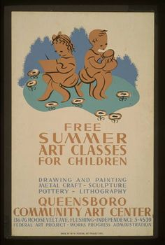 Free summer art classes for children Drawing and painting, metal craft - sculpture, pottery - lithography : Queensboro Community Art Center. NYC : WPA Federal Art Project, [between 1936 and 1938] Work Projects Administration Poster Collection, Library of Congress Prints and Photographs Division.