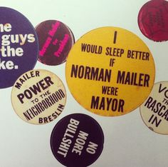 """""""Buttons from Norman Mailer's campaign for mayor of New York City."""" : http://www.theparisreview.org/interviews/4503/the-art-of-fiction-no-32-norman-mailer   via #theparisreview"""