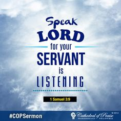 "1 Samuel 3:9 ""So Eli told Samuel, ""Go and lie down, and if he calls you, say, 'Speak, LORD, for your servant is listening.' "" So Samuel went and lay down in his place."""
