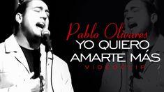 ¡Yo quiero amarte más! — Pablo Olivares ♫♪♫