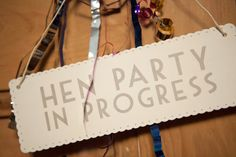 'Hen Party In Progress' Hanging Sign - Wedding in a Teacup
